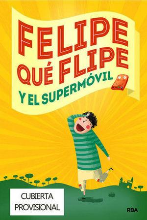 FELIPE QUE FLIPE Y EL SUPERMOVIL