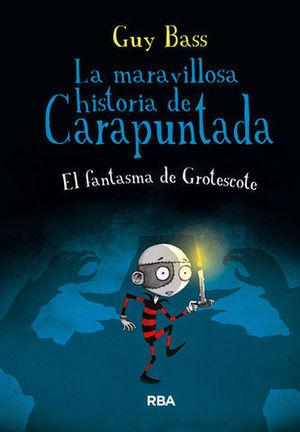 LA MARAVILLOSA HISTORIA DE CARAPUNTADA. EL FANTASMA DE GROTESCOTE