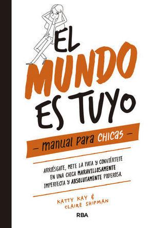 EL MUNDO ES TUYO.  MANUAL PARA CHICAS