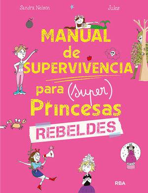 MANUAL DE SUPERVIVENCIA PARA ( SUPER ) PRINCESAS REBELDES