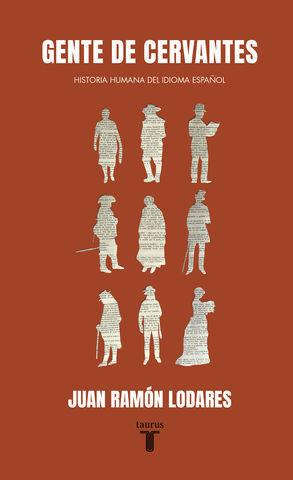 GENTE DE CERVANTES ( HISTORIA HUMANA DEL IDIOMA ESPAÑOL )