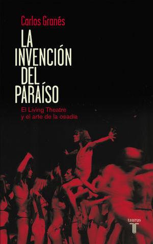 LA INVENCION DEL PARAISO. EL LIVING THEATRE Y EL ARTE DE LA OSADIA