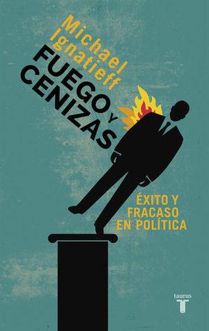 FUEGO Y CENIZAS EXITO Y FRACASO EN POLITICA