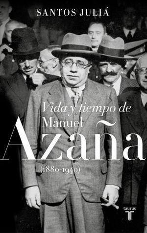VIDA Y TIEMPO DE MANUEL AZAÑA ( 1880-1940 )