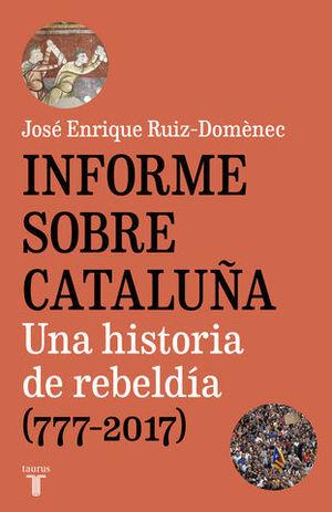 INFORME SOBRE CATALUÑA UNA HISTORIA DE REBELDÍA (777-2017)