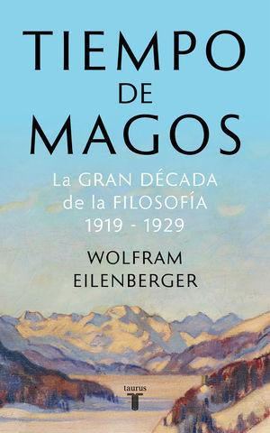 TIEMPO DE MAGOS LA GRAN DÉCADA DE LA FILOSOFÍA: 1919-1929