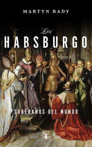 LOS HABSBURGO SOBERANOS DEL MUNDO