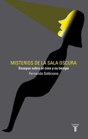 MISTERIOS DE LA SALA OSCURA ENSAYOS SOBRE EL CINE Y SU TIEMPO