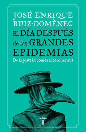 EL DÍA DESPUÉS DE LAS GRANDES EPIDEMIAS DE LA PESTE AL CORONAVIRUS, LA