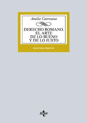 DERECHO ROMANO EL ARTE DE LO BUENO Y DE LO JUSTO 2ª ED. 2015