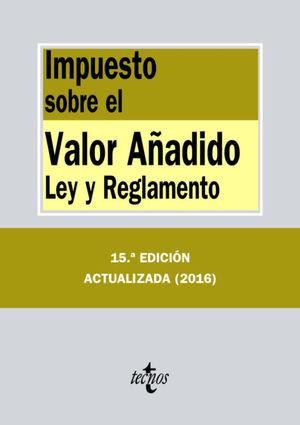 IMPUESTO SOBRE EL VALOR AÑADIDO LEY Y REGLAMENTO 15ª ED. 2016