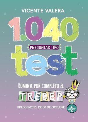 1040 PREGUNTAS TIPO TEST TREBEP 5/2015 ESTATUTO BASICO FUNCIONARIO PUB