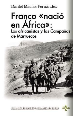 FRANCO ´NACIÓ´ EN ÁFRICA: LOS AFRICANISTAS Y LAS CAMPAÑAS DE MARRUECOS