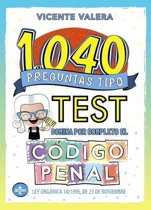 1040 PREGUNTAS TIPO TEST. CÓDIGO PENAL