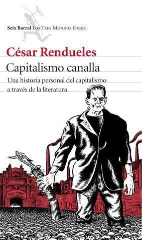 CAPITALISMO CANALLA. UNA HISTORIA PERSONAL DEL CAPITALISMO...