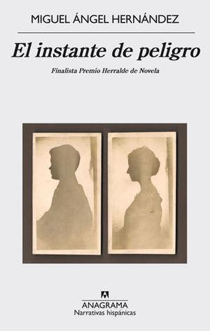 EL INSTANTE DE PELIGRO.  FINALISTA PREMIO HERRALDE DE NOVELA