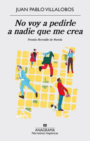 NO VOY A PEDIRLE A NADIE QUE ME CREA ( PREMIO HERRALDE NOVELA)