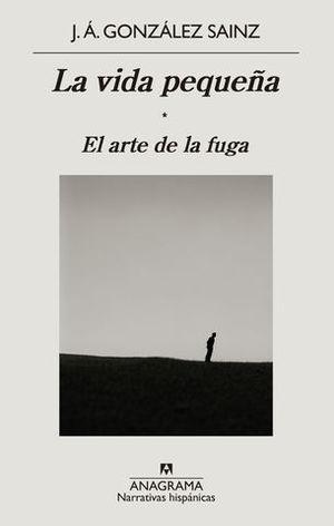 LA VIDA PEQUEÑA. EL ARTE DE LA FUGA