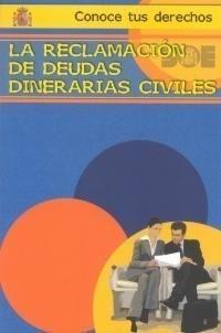 RECLAMACION DE DEUDAS DINERARIAS CIVILES, LA (1ª ED AGOSTO 04)