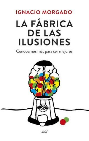 LA FABRICA DE LAS ILUSIONES. CONOCERNOS MAS PARA SER MEJORES
