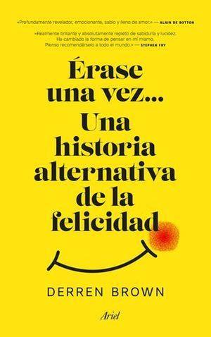 ERASE UNA VEZ... UNA HISTORIA ALTERNATIVA DE LA FELICIDAD