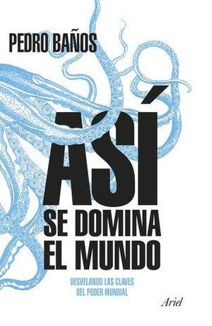 ASI SE DOMINA EL MUNDO.  DESVELANDO LAS CLAVES DEL PODER MUNDIAL