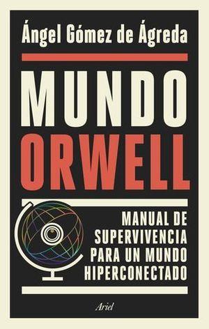 MUNDO ORWELL.  MANUAL DE SUPERVIVENCIA PAR AUN MUNDO HIPERCONECTADO