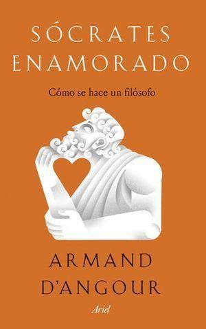 SOCRATES ENAMORADO.  COMO SE HACE UN FILOSOFO