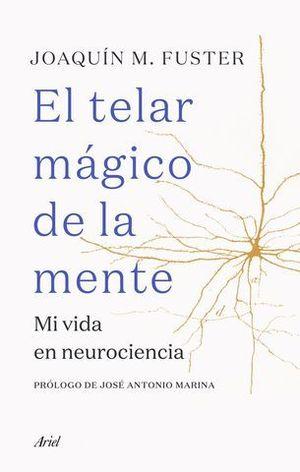 EL TELAR MÁGICO DE LA MENTE. MI VIDA EN NEUROCIENCIA