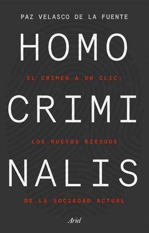 HOMO CRIMINALIS. EL CRIMEN A UN CLIC: LOS NUEVOS RIESGOS DE LA SOCIEDA