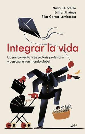 INTEGRAR LA VIDA. LIDERAR CON ÉXITO LA TRAYECTORIA PROFESIONAL Y PERSO