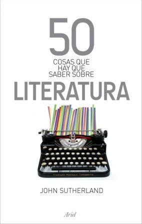 50 COSAS QUE HAY QUE SABER SOBRE LA LITERATURA