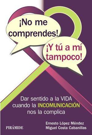 NO ME COMPRENDES ! Y TU A MI TAMPOCO !
