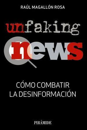 UNFAKING NEWS CÓMO COMBATIR LA DESINFORMACIÓN