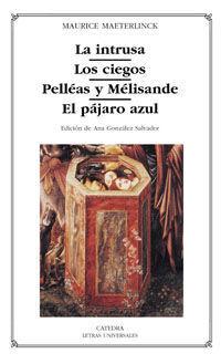 LA INTRUSA, LOS CIEGOS, PELLEAS Y MELISANDE, EL PAJARO AZUL