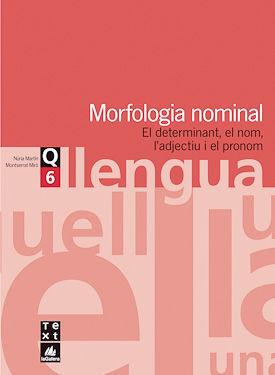 MORFOLOGIA NOMINAL. DETERMINANT, NOM, ADJETIU, PRONOM.