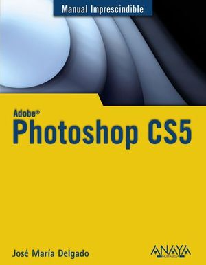PHOTOSHOP CS5 MANUAL IMPRESCINDIBLE