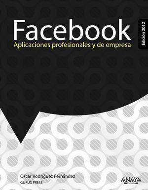 FACEBOOK APLICACIONES PROFESIONALES Y DE EMPRESA ED. 2012