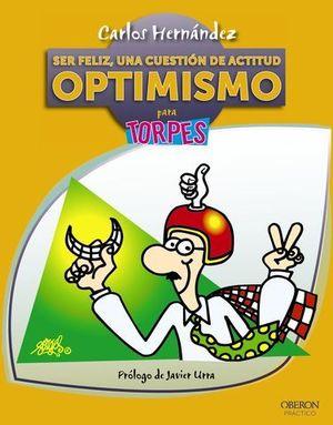 SER FELIZ, UNA CUESTION DE ACTITUD OPTIMISMO PARA TORPES