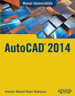AUTOCAD 2014 MANUAL IMPRESCINDIBLE