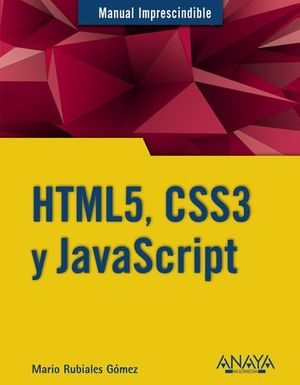 HTML5, CSS3 Y JAVASCRIPT MANUAL IMPRESCINDIBLE