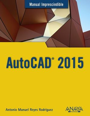 AUTOCAD 2015 MANUAL IMPRESCINDIBLE