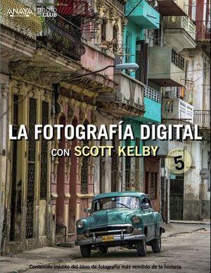 LA FOTOGRAFIA DIGITAL CON SCOTT KELBY. VOLUMEN 5