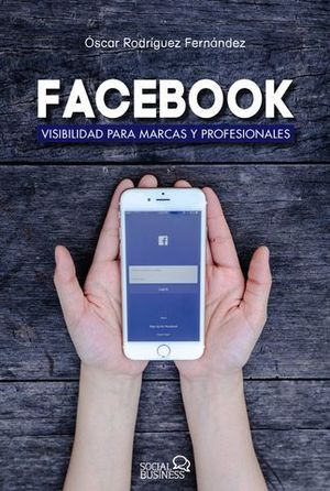 FACEBOOK VISIBILIDAD PARA MARCAS Y PROFESIONALES