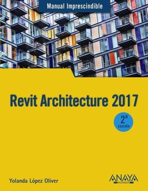 REVIT ARCHITECTURE 2017 MANUAL IMPRESCINDIBLE