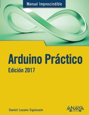 ARDUINO PRACTICO ED. 2017 MANUAL IMPRESCINDIBLE