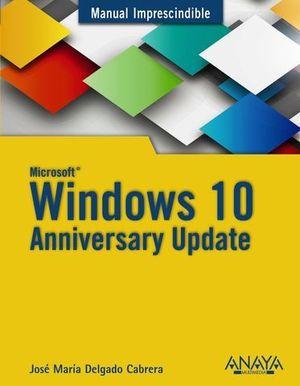 WINDOWS 10 ANNIVERSARY UPDATE MANUAL IMPRESCINDIBLE