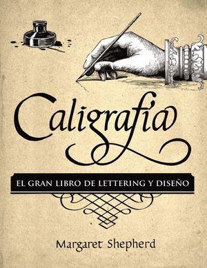 CALIGRAFIA.  EL GRAN LIBRO DE LETTERING Y DISEÑO