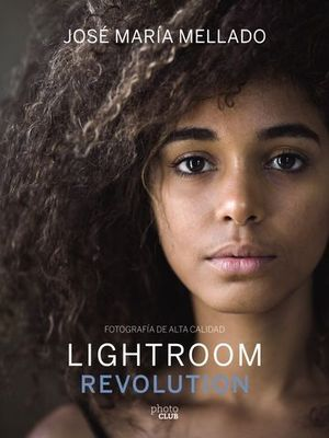 LIGHTROOM REVOLUTION.  FOTOGRAFIA EN ALTA CALIDAD