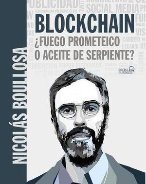 BLOCKCHAIN: ¿ FUEGO PROMETEICO O ACEITE DE SERPIENTE ?
